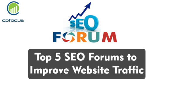 Top 5 SEO Forums to Improve Website Traffic – Cotocus Blog